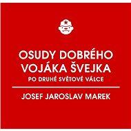 Osudy dobrého vojáka Švejka po druhé světové válce (za komunismu) - Josef Jaroslav Marek, 98 stran