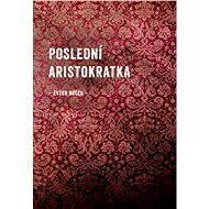 Poslední aristokratka - E-kniha