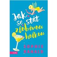 Jak se stát zlobivou holkou - Sophie Ranald, 408 stran