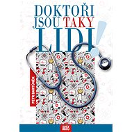 Doktoři jsou taky lidi! - MUDr. Petr Bartůněk CSc., 224 stran