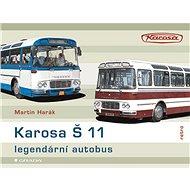 Karosa Š 11 - legendární autobus - Martin Harák, 160 stran