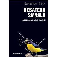 Desatero smyslů - Jaroslav Petr, 356 stran
