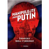 Manipulujte jako Putin - Igor Ryzov, 312 stran