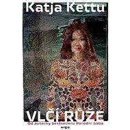 Vlčí růže - Katja Kettu, 264 stran