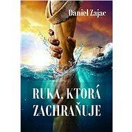 Ruka, ktorá zachraňuje - Daniel Zajac, 199 stran