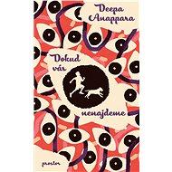 Dokud vás nenajdeme - Deepa Anappara, 376 stran