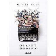 Hlavný hrdina - Martin Petro, 392 stran