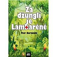 Za džunglí je Lambaréné - MUDr. Petr Bartůněk CSc., 156 stran