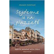 Sejdeme se na piazzetě - Frances Mayesová, 496 stran