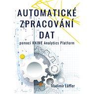 Automatické zpracování dat pomocí KNIME Analytics Platform - Elektronická kniha