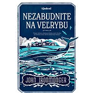 Nezabudnite na veľrybu - John Ironmonger, 384 stran