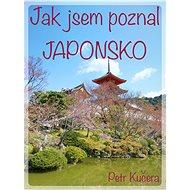 Jak jsem poznal Japonsko - Elektronická kniha