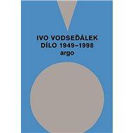 Ivo Vodseďálek: Dílo 1949 - 1998 - Elektronická kniha