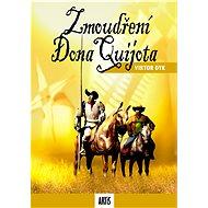 Zmoudření Dona Quijota - Viktor Dyk, 52 stran