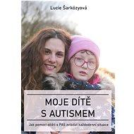 Moje dítě s autismem - Elektronická kniha