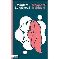 Majonéza k snídani - Markéta Lukášková, 344 stran