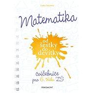 Matematika od šestky do devítky - Cvičebnice pro 6. třídu ZŠ - Lenka Ostrýtová, 72 stran