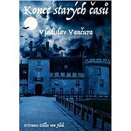 Konec starých časů - Vladislav Vančura, 216 stran