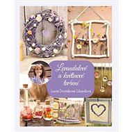 Levandulové a květinové tvoření - Lucie Dvořáková-Liberdová, 120 stran