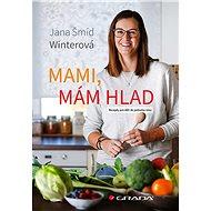 Mami, mám hlad - Winterová Jana Šmíd, 168 stran