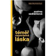 Téměř nesmrtelná láska - Andrea Sedláčková, 464 stran