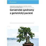 Geriatrické syndromy a geriatrický pacient - E-kniha