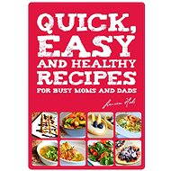 Quick, Easy and Healthy Recipes for busy Moms and Dads - Elektronická kniha
