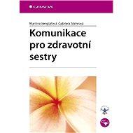 Komunikace pro zdravotní sestry - Elektronická kniha
