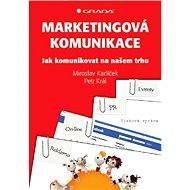 Marketingová komunikace - Miroslav Karlíček, Petr Král