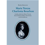 Marie Tereza Charlotta Bourbon - Blanka Doktorová