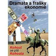 Dramata a frašky ekonomie - Pavel Kohout