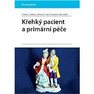 Křehký pacient a primární péče - Zdeněk Kalvach, Libuše Čeledová, Iva Holmerová, Roman Jirák, Helena Zavázalová