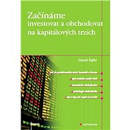 Začínáme investovat a obchodovat na kapitálových trzích - David Štýbr