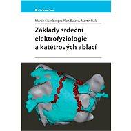 Základy srdeční elektrofyziologie a katétrových ablací - Elektronická kniha