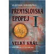 Přemyslovská epopej I - Velký král Přemysl I. Otakar - Elektronická kniha