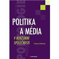 Politika a média v konzumní společnosti - Vlastimil Růžička