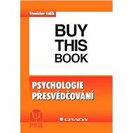 Psychologie přesvědčování - Stanislav Gálik