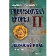 Přemyslovská epopej II -  Jednooký král Václav I. - Elektronická kniha