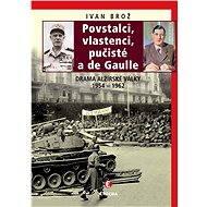 Povstalci, vlastnenci, pučisté a de Gaulle - Elektronická kniha