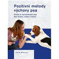 Pozitívne metódy výchovy psa - Pat Millerová