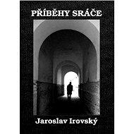 Příběhy sráče - Jaroslav Irovský