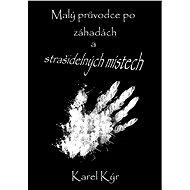 Malý průvodce po záhadách a strašidelných místech - Karel Kýr