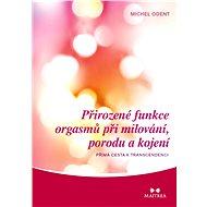 Přirozené funkce orgasmů při milování, porodu a kojení - Elektronická kniha