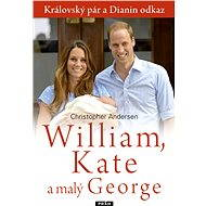 William, Kate a malý George - Christopher Andersen