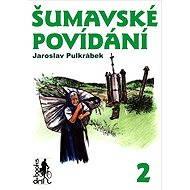 Šumavské povídání 2 - Jaroslav Pulkrábek