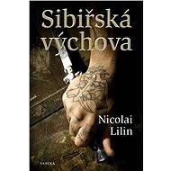 Sibiřská výchova - Nicolai Lilin