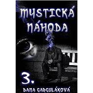 Mystická náhoda, díl třetí - Dana Garguláková