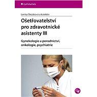 Ošetřovatelství pro zdravotnické asistenty III - E-kniha