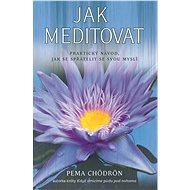 Jak meditovat - Pema Chödrön
