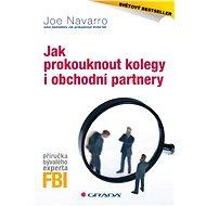 Jak prokouknout kolegy i obchodní partnery - Joe Navarro, Toni Sciarra Poynter